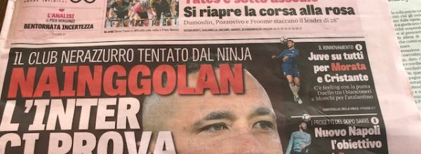 """Titoli dei giornali. Gazzetta dello Sport: """"Naingolan, l'Inter ci prova. """""""